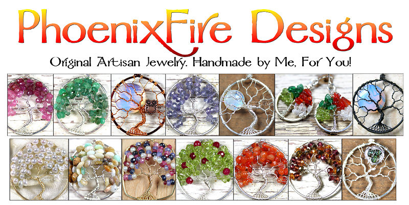 PhoenixFire Designs Offering world-famous wire wrapped Tree of Life Gemstone Pendants, original unique Tree Jewelry, handmade Birthstone Jewelry, Mother's Jewelry, Bird Nest Necklaces, Steampunk jewellry, Bride, Bridal and Formal items and More! Custom Orders always accepted. Please feel free to contact me with your ideas!